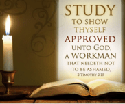 Study to shew thyself approved unto God a workman that needeth not be ashamed, rightly dividing the word of truth!