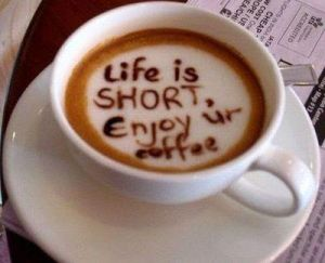 """Life is short. Enjoy ur coffee"""