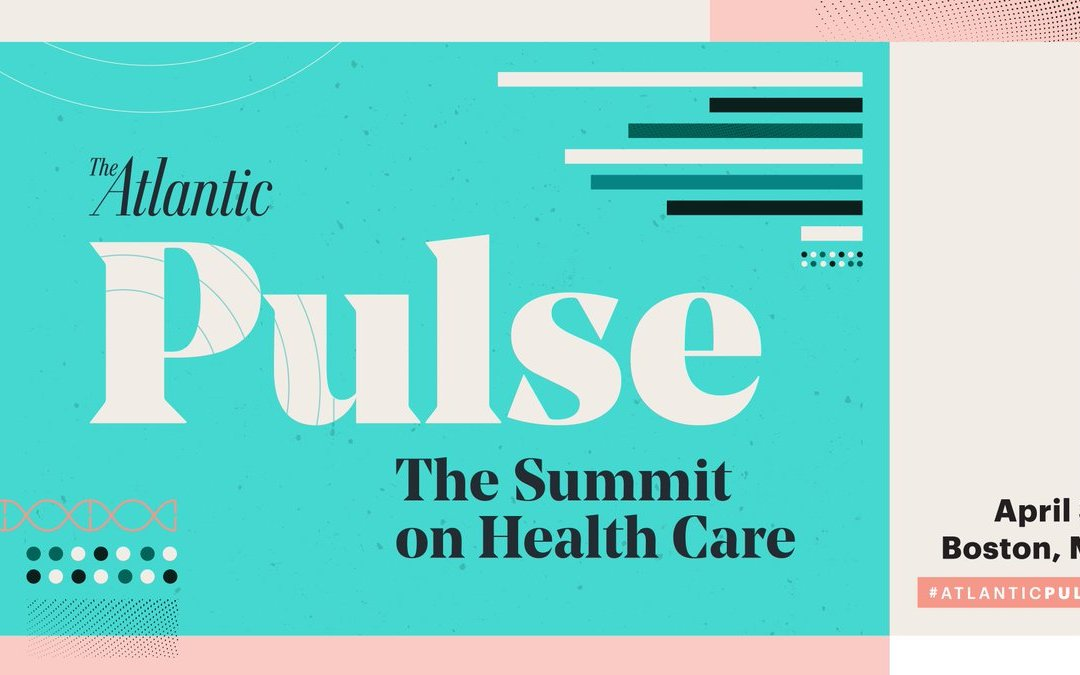 Fast-Paced Compelling Topics at Atlantic Pulse: The Atlantic Summit on Health Care, Boston