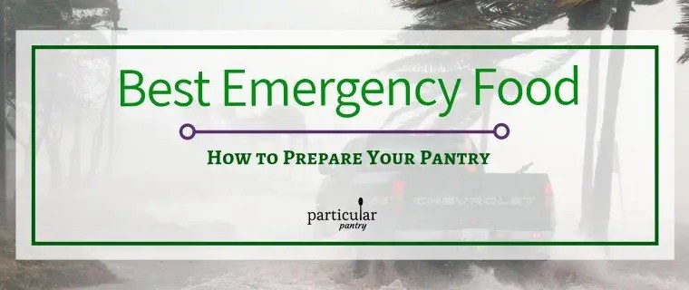 Best Emergency Food – How to Prepare Your Pantry