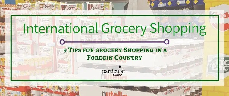 9 Tips For Grocery Shopping In A Foreign Country
