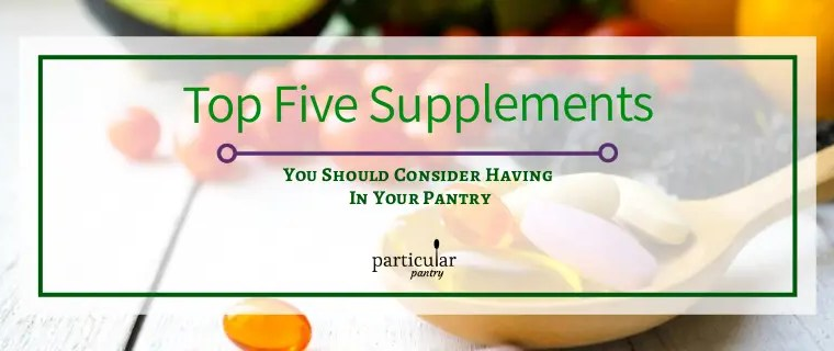 5 Supplements You Should Consider Having In Your Pantry