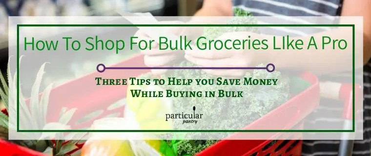 How to Shop For Bulk Groceries Like A Pro