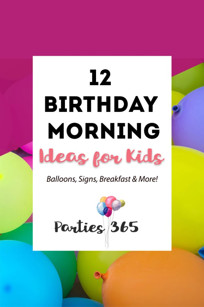 Want to surprise and delight your little one on their birthday morning? We have 12 Birthday Morning Birthday Surprises your kids are sure to love! | Birthday Morning Ideas | Birthday Morning Breakfast | Birthday Morning Balloons |Birthday Morning Foods