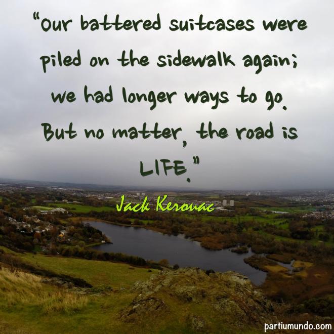 """""""Nossas malas maltratadas foram empilhadas na calçada novamente; Tínhamos caminhos mais longos para ir. Mas não importa, a estrada é a vida."""""""