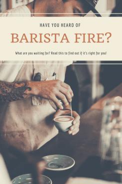 """""""barista fire"""""""