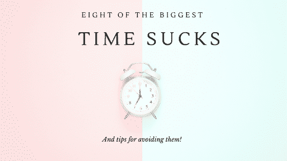 """the eight biggest time sucks"""