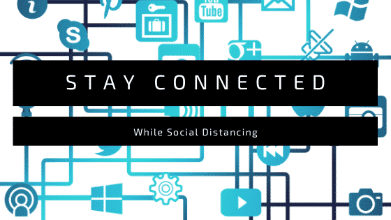 """""""ways to stay connected while social distancing"""""""