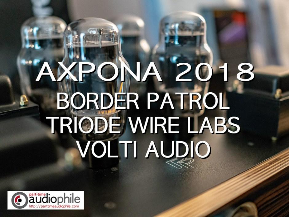AXPONA 2018: Triode Wire Labs, Border Patrol, Volti Audio
