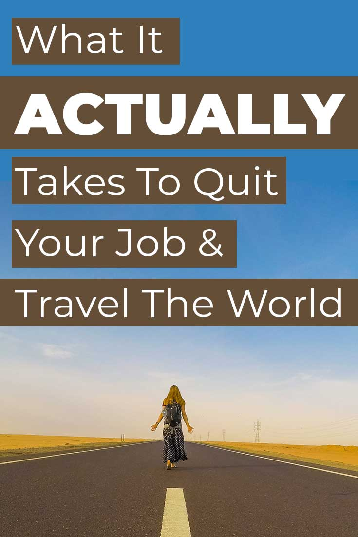 what it actually takes to quit your job and travel the world