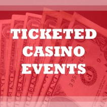 ticketed casino events