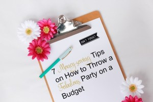 Party Planning 101: 7 Money-saving Tips on How to Throw a Fabulous Party on a Budget