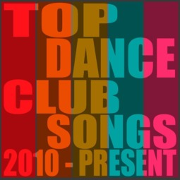 Top Dance Club Songs 2010 Present