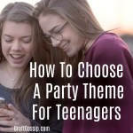 How To Choose A Party Idea For Teens