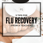 5 Tips For Flu Recovery (From a Teacher!)