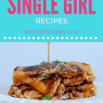 5 Amazing 'Single Girl' Recipes