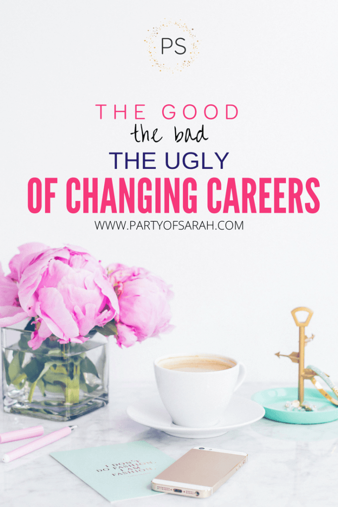 The Good, The Bad, and The Ugly of Changing Careers | Party of Sarah