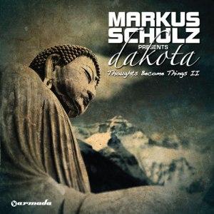 """Markus Schulz – Dakota """"Thoughts become Things II"""""""