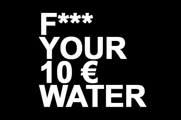 F*** your 10€ Water Getestet und geschrieben von Lorcan Kelly. Eine Initiative für gesünderes Feiern von PARTYSAN Ibiza.