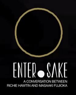 ENTER.Sake: A Conversation between Richie Hawtin and Masaaki Fujioka