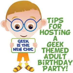 Tips for hosting a geek themed adult birthday party header graphic