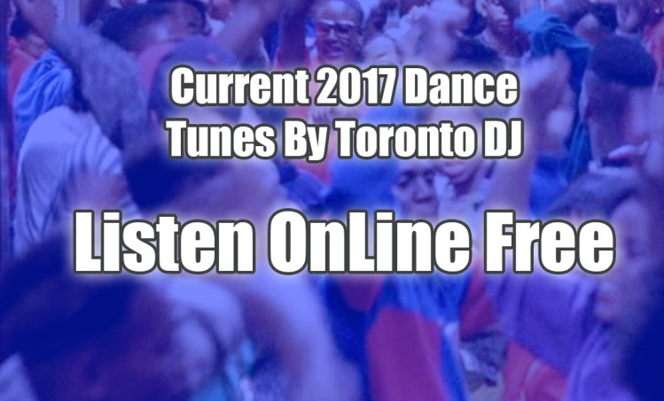 Current 2017 Dance Tunes By Toronto DJ