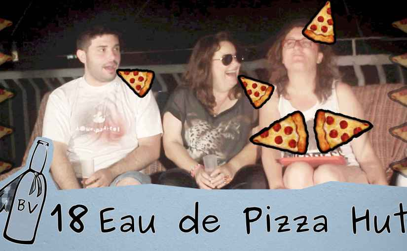 BirraVlog 18: Eau de pizza hut