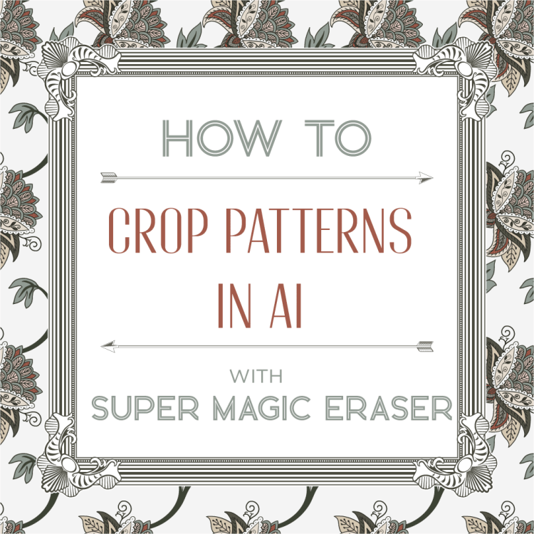 HOW TO CROP PATTERNS IN AI WITH SUPER MAGIC ERASER