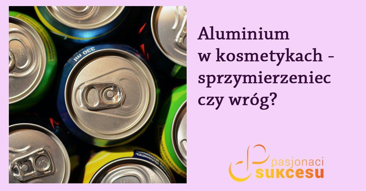 Aluminium w kosmetykach – sprzymierzeniec czy wróg?