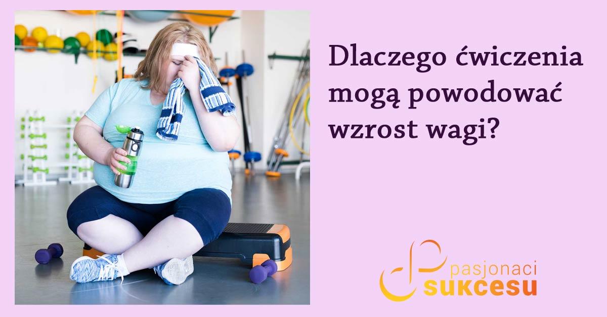 dlaczego ćwiczenia mogą powodować wzrost wagi