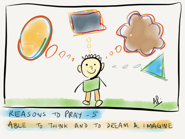 Reason to pray – 5. Able to think and to dream and imagine