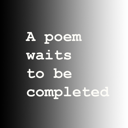 A poem waits to be completed