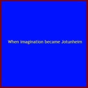 When imagination became Jotunheim