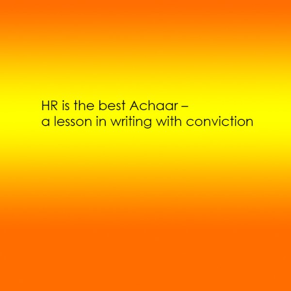 HR is the best Achaar – a lesson in writing with conviction