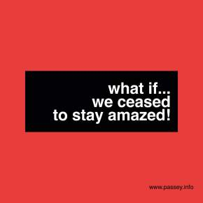 What if... we ceased to stay amazed