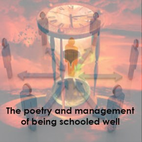 The poetry and management of being schooled well