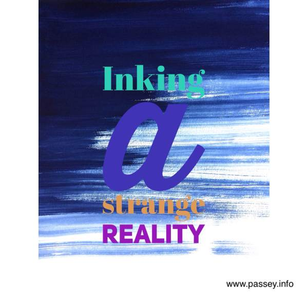 Inking a strange reality - a poem