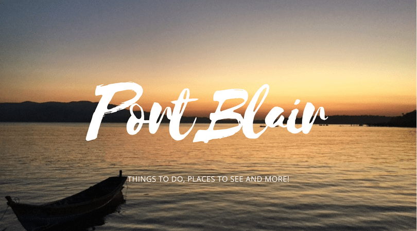 Exploring Andaman Islands - Port Blair, things to do and places to see
