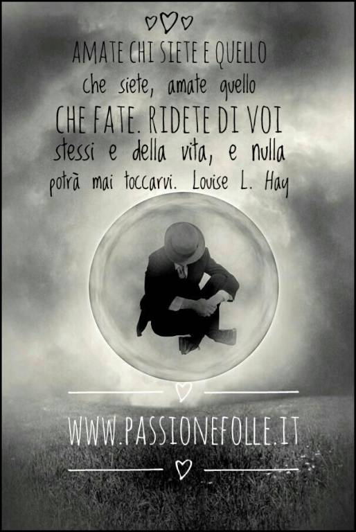 Amate chi siete…   Frase di Louise L. Hay