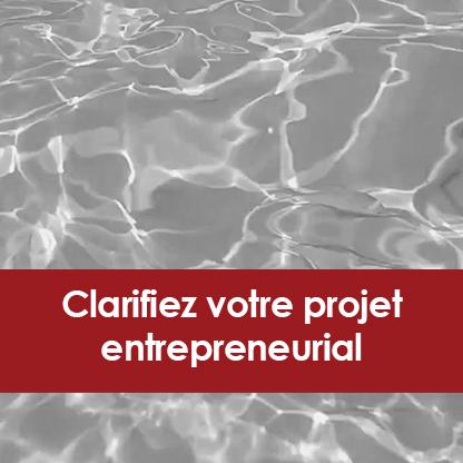 Clarifiez votre projet entrepreneurial