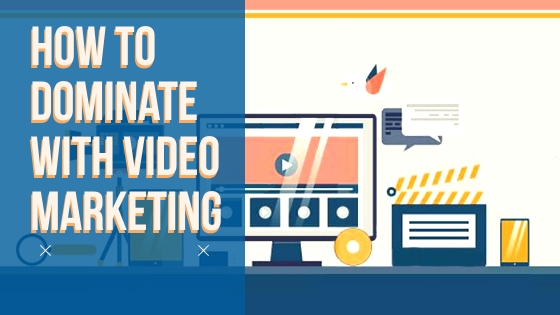 How to Dominate with Video Marketing