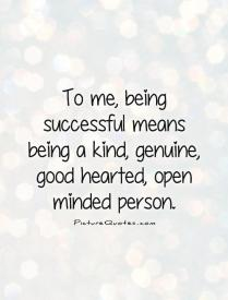 to-me-being-successful-means-being-a-kind-genuine-good-hearted-open-minded-person-quote-1