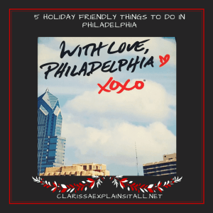 5 Favorite Holiday Friendly Things to do in Philadelphia