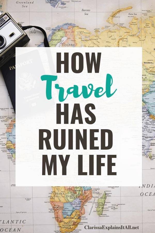 Travel Ruined My Life
