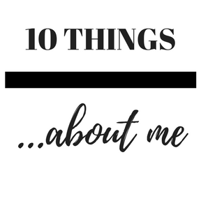 10 Things… about me