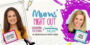 Review: Mums' Night Out with The Unmumsy Mum & Giovanna Fletcher. 21st March 2017