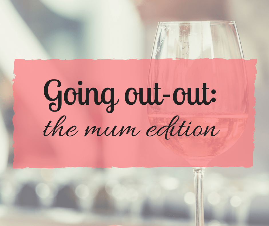 Going out-out: the mum edition