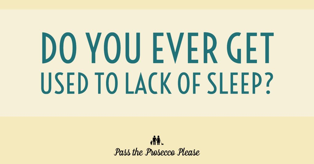 Do you ever get used to lack of sleep?