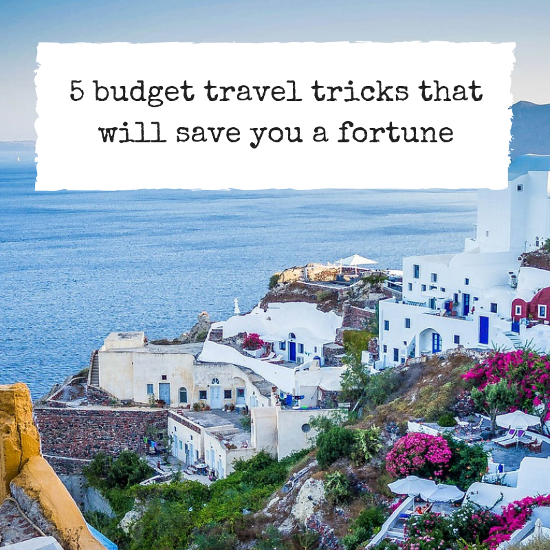 5 budget travel tricks that will save you a fortune