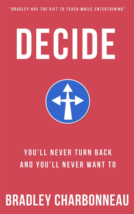 Decide: There's usually a choice. It's usually yours.